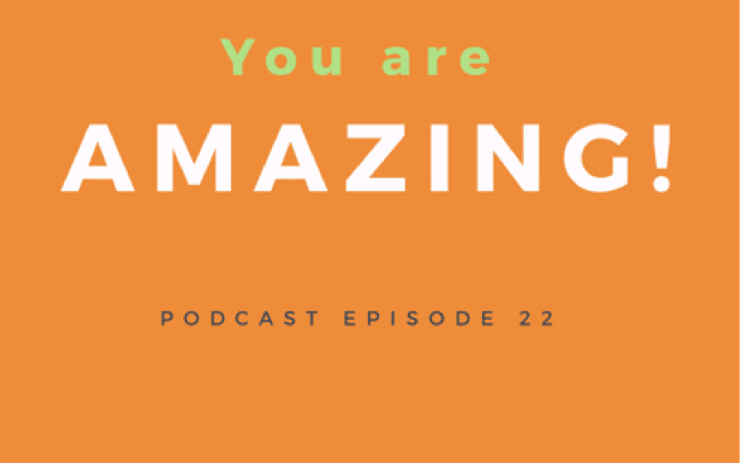 22: You are AMAZING!