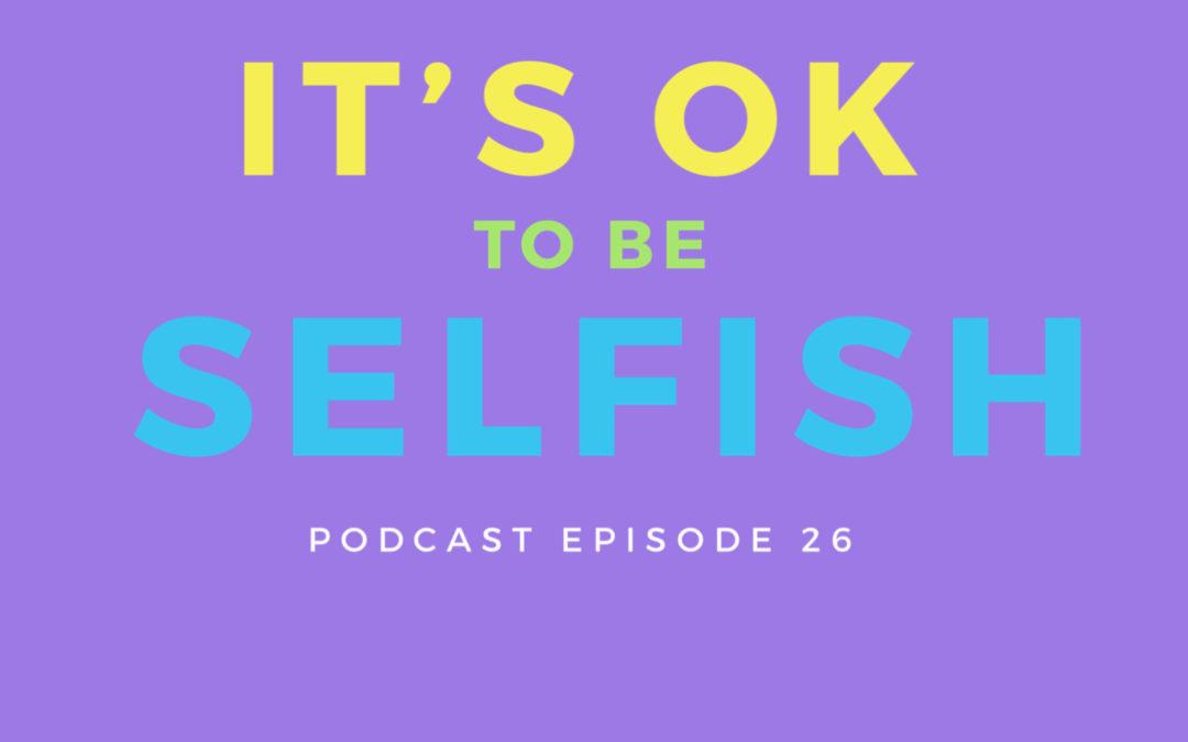 26: It's OK to be Selfish