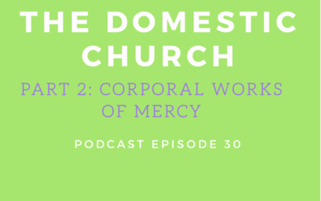 30: The Domestic Church, Part 2: Corporal Works of Mercy