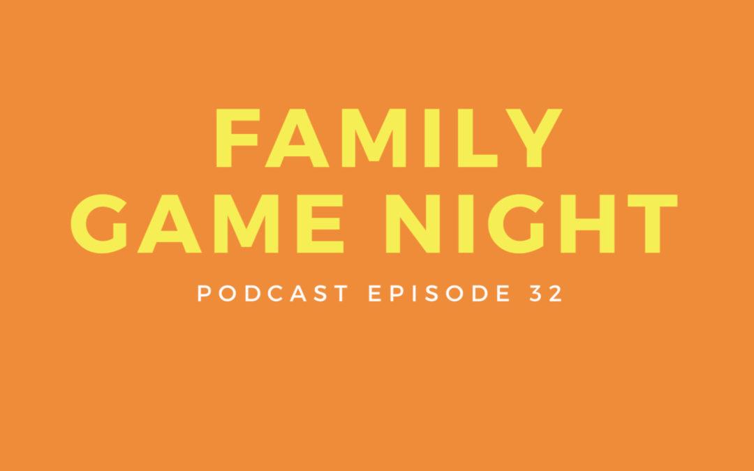 32: Family Game Night