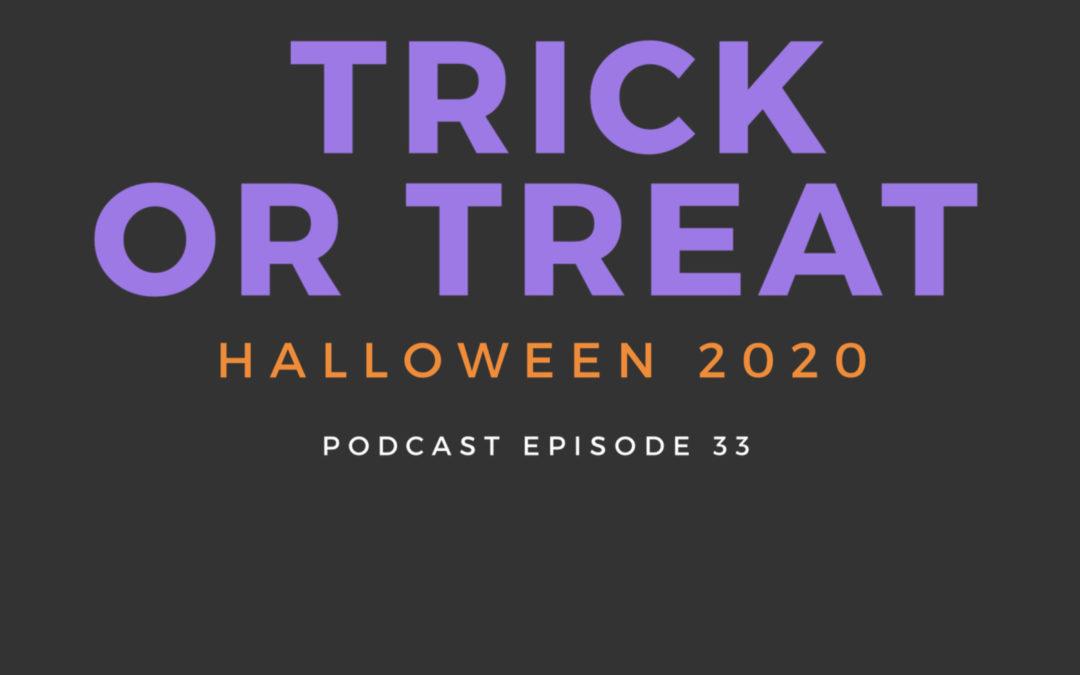 33: Trick or Treat: Halloween 2020