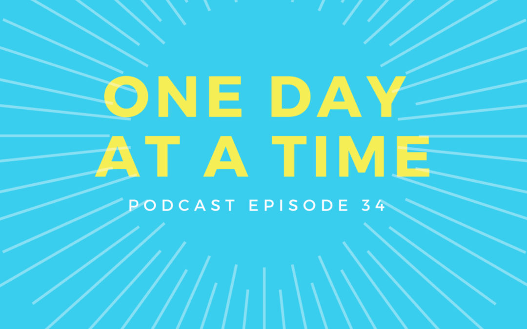 34: One Day at a Time