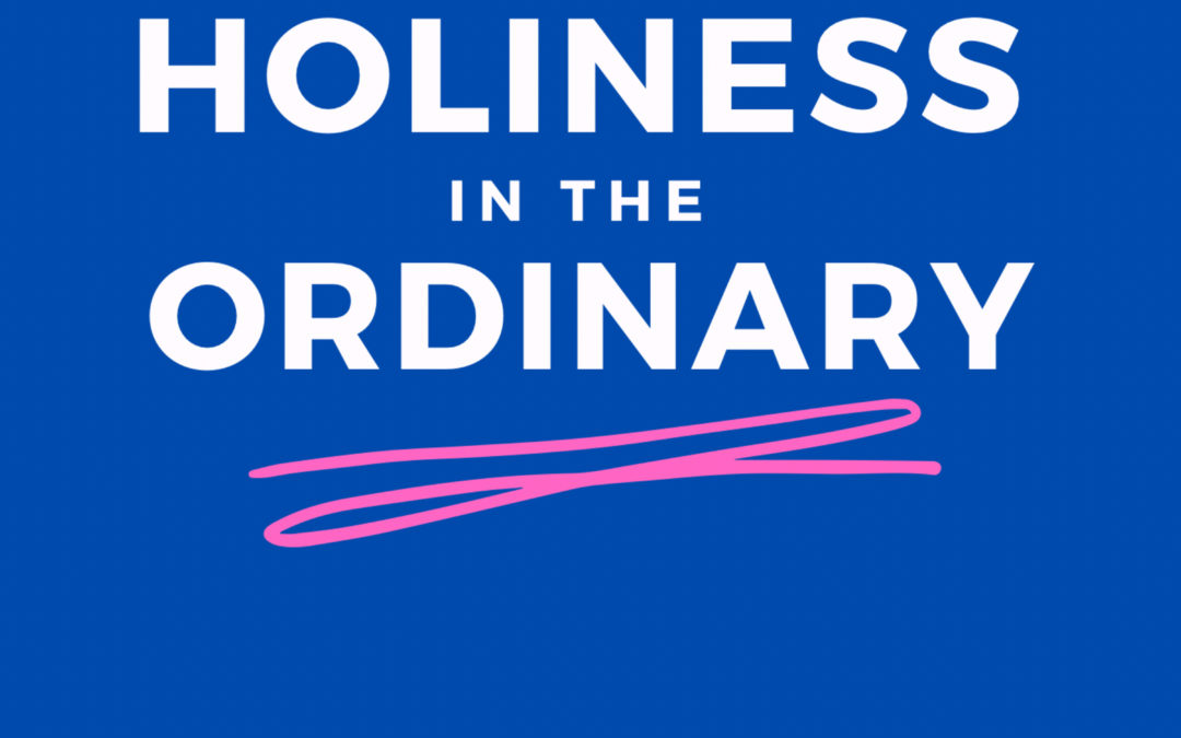 43: Holiness in the Ordinary