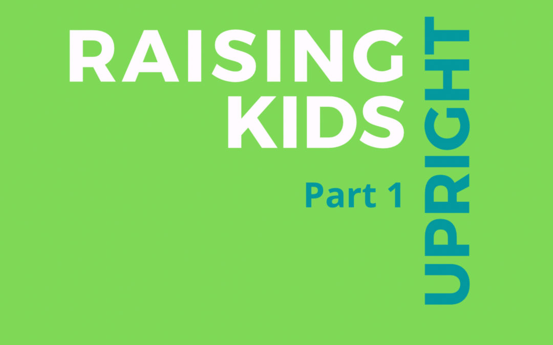46: Raising Upright Kids