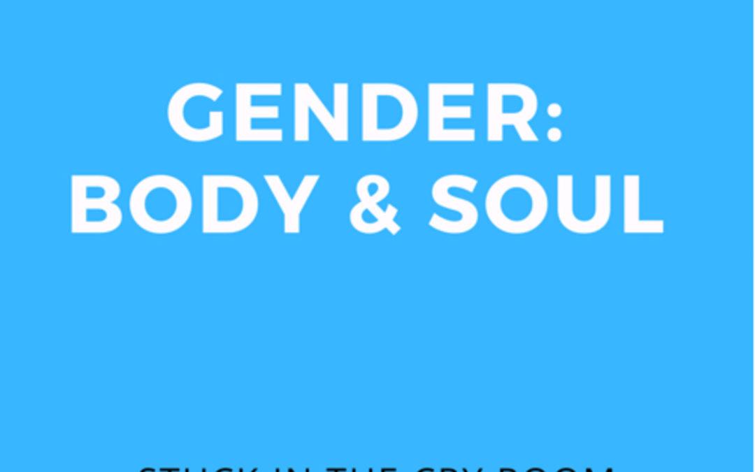 6: Gender: Body & Soul